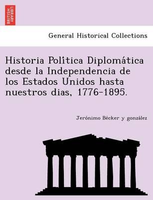 Historia Política Diplomática desde la Independencia de los Estados Unidos hasta nuestros dias, 1776-1895. (Paperback)