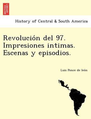 Revolucio N del 97. Impresiones Intimas. Escenas y Episodios. (Paperback)