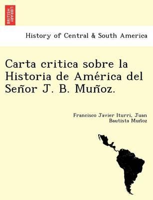 Carta Critica Sobre La Historia de AME Rica del Sen or J. B. Mun Oz. (Paperback)