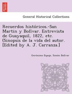 Recuerdos Histo Ricos.-San Martin y Boli Var. Entrevista de Guayaquil, 1822, Etc. (Sinopsis de La Vida del Autor. [Edited by A. J. Carranza.] (Paperback)