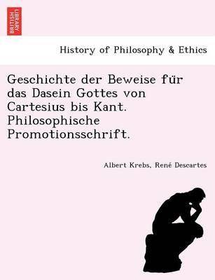 Geschichte Der Beweise Für Das Dasein Gottes Von Cartesius Bis Kant. Philosophische Promotionsschrift. (Paperback)