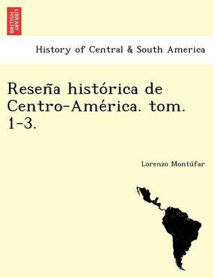 Reseña Histórica de Centro-AMÉrica. Tom. 1-3. (Paperback)