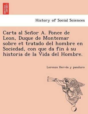 Carta Al Señor A. Ponce de Leon, Duque de Montemar Sobre Et Tratado del Hombre En Sociedad, Con Que Da Fin À Su Historia de la Vida del Hombre. (Paperback)