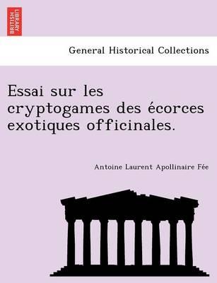 Essai Sur Les Cryptogames Des E Corces Exotiques Officinales. (Paperback)