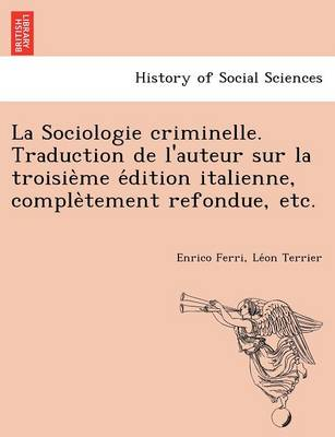 La Sociologie Criminelle. Traduction de L'Auteur Sur La Troisie Me E Dition Italienne, Comple Tement Refondue, Etc. (Paperback)