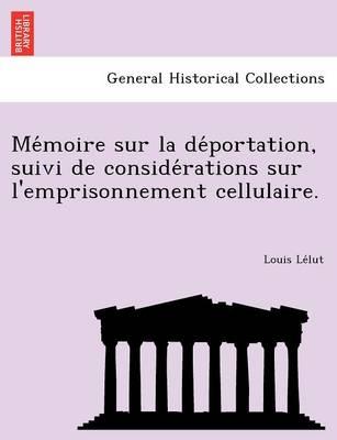 Me Moire Sur La de Portation, Suivi de Conside Rations Sur L'Emprisonnement Cellulaire. (Paperback)