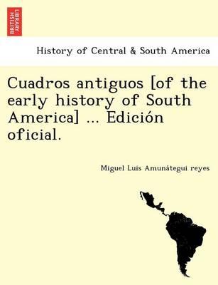 Cuadros Antiguos [Of the Early History of South America] ... Edicio N Oficial. (Paperback)