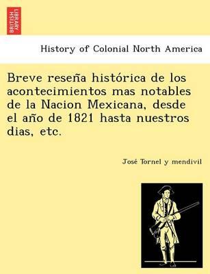 Breve Resen a Histo Rica de Los Acontecimientos Mas Notables de La Nacion Mexicana, Desde El an O de 1821 Hasta Nuestros Dias, Etc. (Paperback)