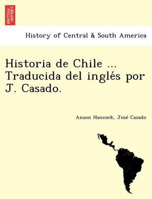 Historia de Chile ... Traducida del Ingle S Por J. Casado. (Paperback)