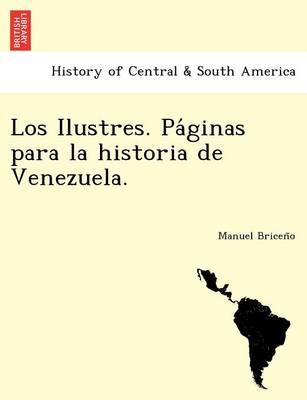 Los Ilustres. Pa Ginas Para La Historia de Venezuela. (Paperback)