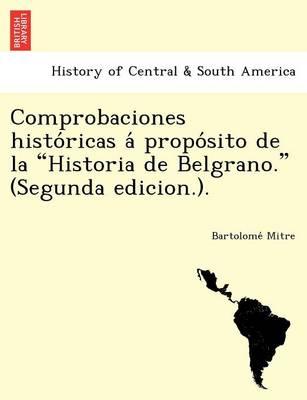 """Comprobaciones Histo Ricas a Propo Sito de La """"Historia de Belgrano."""" (Segunda Edicion.). (Paperback)"""