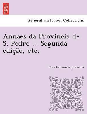 Annaes Da Provincia de S. Pedro ... Segunda Edic A O, Etc. (Paperback)