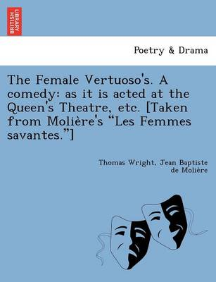 The Female Vertuoso's. a Comedy: As It Is Acted at the Queen's Theatre, Etc. [Taken from Molie Re's Les Femmes Savantes.] (Paperback)