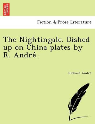 The Nightingale. Dished Up on China Plates by R. André. (Paperback)