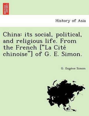 """China: Its Social, Political, and Religious Life. from the French [""""La Cite Chinoise""""] of G. E. Simon. (Paperback)"""