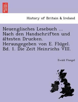 Neuenglisches Lesebuch ... Nach Den Handschriften Und a Ltesten Drucken. Herausgegeben Von E. Flu Gel. Bd. 1. Die Zeit Heinrichs VIII. (Paperback)