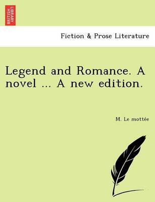Legend and Romance. a Novel ... a New Edition. (Paperback)