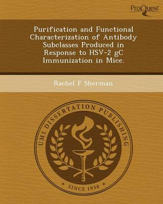 Purification and Functional Characterization of Antibody Subclasses Produced in Response to Hsv-2 GC Immunization in Mice (Paperback)