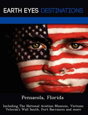 Pensacola, Florida: Including the National Aviation Museum, Vietnam Veteran's Wall South, Fort Barrances and More (Paperback)