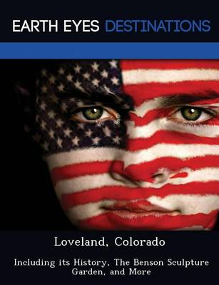 Loveland, Colorado: Including Its History, the Benson Sculpture Garden, and More (Paperback)