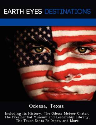 Odessa, Texas: Including Its History, the Odessa Meteor Crater, the Presidential Museum and Leadership Library, the Texon Santa Fe Depot, and More (Paperback)