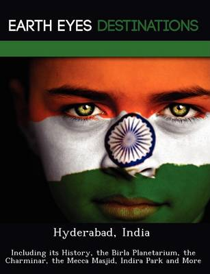 Hyderabad, India: Including Its History, the Birla Planetarium, the Charminar, the Mecca Masjid, Indira Park and More (Paperback)