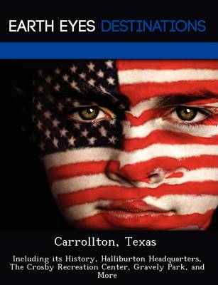 Carrollton, Texas: Including Its History, Halliburton Headquarters, the Crosby Recreation Center, Gravely Park, and More (Paperback)