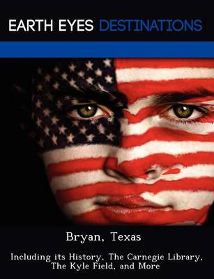 Bryan, Texas: Including Its History, the Carnegie Library, the Kyle Field, and More (Paperback)