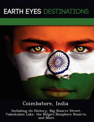 Coimbatore, India: Including Its History, Big Bizarre Street, Valankulam Lake, the Nilgiri Biosphere Reserve, and More (Paperback)