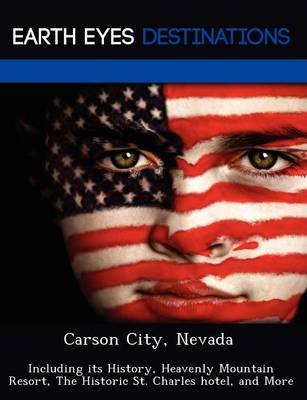 Carson City, Nevada: Including Its History, Heavenly Mountain Resort, the Historic St. Charles Hotel, and More (Paperback)