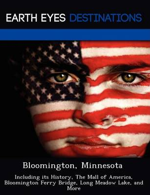 Bloomington, Minnesota: Including Its History, the Mall of America, Bloomington Ferry Bridge, Long Meadow Lake, and More (Paperback)
