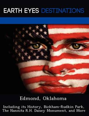 Edmond, Oklahoma: Including Its History, Bickham-Rudkin Park, the Nannita R.H. Daisey Monument, and More (Paperback)