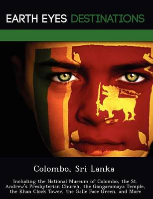 Colombo, Sri Lanka: Including the National Museum of Colombo, the St. Andrew's Presbyterian Church, the Gangaramaya Temple, the Khan Clock Tower, the Galle Face Green, and More (Paperback)