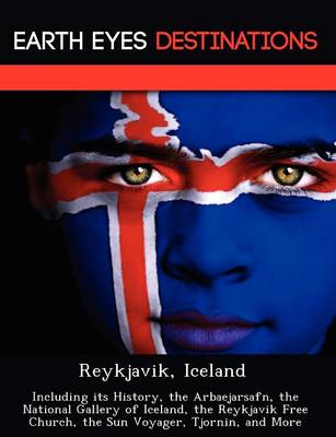 Reykjavik, Iceland: Including Its History, the Arbaejarsafn, the National Gallery of Iceland, the Reykjavik Free Church, the Sun Voyager, Tjornin, and More (Paperback)