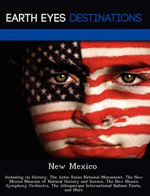 New Mexico: Including Its History, the Aztec Ruins National Monument, the New Mexico Museum of Natural History and Science, the New Mexico Symphony Orchestra, the Albuquerque International Balloon Fiesta, and More (Paperback)