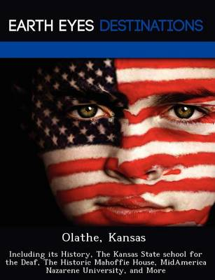 Olathe, Kansas: Including Its History, the Kansas State School for the Deaf, the Historic Mahoffie House, Midamerica Nazarene University, and More (Paperback)