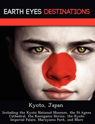 Kyoto, Japan: Including the Kyoto National Museum, the St.Agnes Cathedral, the Kamigamo Shrine, the Kyoto Imperial Palace, Maruyama Park, and More (Paperback)