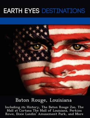 Baton Rouge, Louisiana: Including Its History, the Baton Rouge Zoo, the Mall at Cortana the Mall of Louisiana, Perkins Rowe, Dixie Landin' Amusement Park, and More (Paperback)