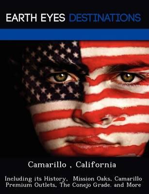 Camarillo, California: Including Its History, Mission Oaks, Camarillo Premium Outlets, the Conejo Grade. and More (Paperback)