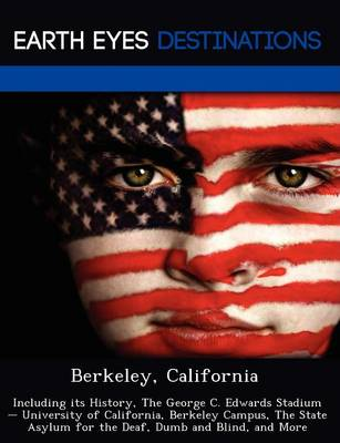 Berkeley, California: Including Its History, the George C. Edwards Stadium - University of California, Berkeley Campus, the State Asylum for the Deaf, Dumb and Blind, and More (Paperback)