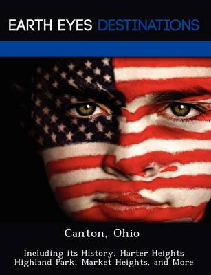 Canton, Ohio: Including Its History, Harter Heights Highland Park, Market Heights, and More (Paperback)