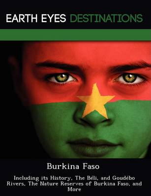 Burkina Faso: Including Its History, the Beli, and Goudebo Rivers, the Nature Reserves of Burkina Faso, and More (Paperback)