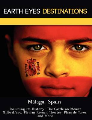 Malaga, Spain: Including Its History, the Castle on Mount Gilbralfaro, Flavian Roman Theater, Plaza de Toros, and More (Paperback)