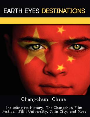 Changchun, China: Including Its History, the Changchun Film Festival, Jilin University, Jilin City, and More (Paperback)