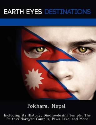 Pokhara, Nepal: Including Its History, Bindhyabasini Temple, the Prithvi Narayan Campus, Pewa Lake, and More (Paperback)