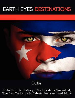 Cuba: Including Its History, the Isla de La Juventud, the San Carlos de La Cabana Fortress, and More (Paperback)