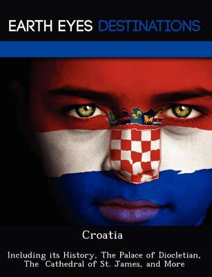 Croatia: Including Its History, the Palace of Diocletian, the Cathedral of St. James, and More (Paperback)