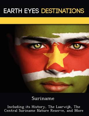 Suriname: Including Its History, the Laarwijk, the Central Suriname Nature Reserve, and More (Paperback)