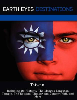 Taiwan: Including Its History, the Mengjia Longshan Temple, the National Theater and Concert Hall, and More (Paperback)