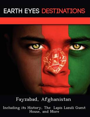 Fayzabad, Afghanistan: Including Its History, the Lapis Lazuli Guest House, and More (Paperback)